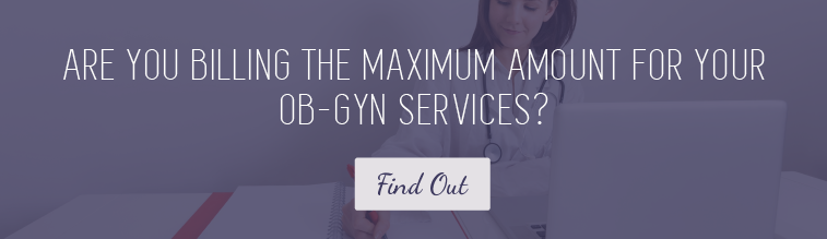 Are You Billing the Maximum Amount for Your OB-GYN Services?